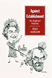 Against Establishment: An Anglican Polemic: 14 by Theo Hobson (2003-11-10)