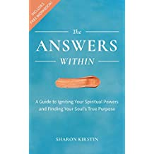 The Answers Within: A Guide to Igniting Your Spiritual Powers and Finding Your Soul's True Purpose (English Edition)