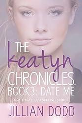 Date Me (The Keatyn Chronicles) (Volume 3) by Jillian Dodd (2014-03-17)