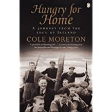 Hungry for Home: Leaving the Blaskets - A Journey from the Edge of Ireland by Cole Moreton (2001-03-29)