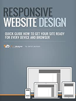 Responsive Web Site Design, Quick Guide How To Get Your Site Ready For Every Device And Browser (Quick Guides For Web Designers in 1 hour! Book 3) (English Edition) de [Jackson, Jamal]