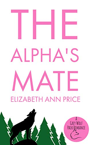 The Alphas Mate (Grey Wolf Pack Romance Novellas Book 2) (English Edition) eBook: Elizabeth Ann Price: Amazon.es: Tienda Kindle