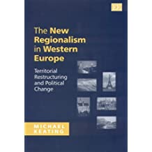 The New Regionalism in Western Europe: Territorial Restructuring and Political Change by Michael Keating (2000-05-25)