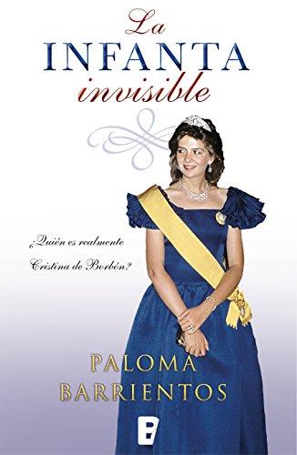 La infanta invisible: ¿Quién es realmente Cristina de Borbón? por Paloma Barrientos