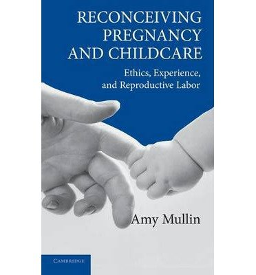 [ Reconceiving Pregnancy and Childcare: Ethics, Experience, and Reproductive Labor Mullin, Amy ( Author ) ] { Hardcover } 2014