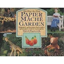 The Step-by-step Papier Mache Garden (Imaginative and decorative ways to add a special splash of colour to your graden) by David Papworth (1995-08-06)