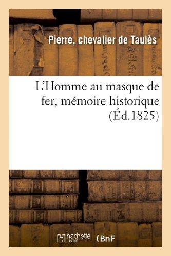 L'Homme au masque de fer, mémoire historique, où l'on démontre que ce prisonnier: fut une victime des Jésuites, par feu le chevalier de Taulès. par Pierre Taulès