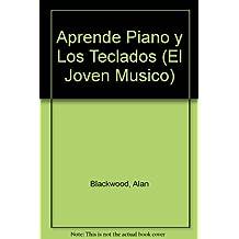 Aprende Piano Y Los Teclados/ Learn the Piano and Keyboard (El Joven Musico)