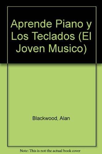 Aprende Piano Y Los Teclados/ Learn the Piano and Keyboard (El Joven Musico) por A. Blackwood