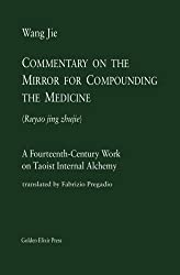 Commentary on the Mirror for Compounding the Medicine: A Fourteenth-Century Work on Taoist Internal Alchemy: Volume 1 (Masters)