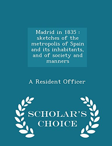 Madrid in 1835: sketches of the metropolis of Spain and its inhabitants, and of society and manners - Scholar's Choice Edition