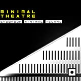 Minimal Theatre (Showroom Minimal Techno)