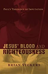 Jesus' Blood and Righteousness: Paul's Theology of Imputation by Brian Vickers (2006-10-26)