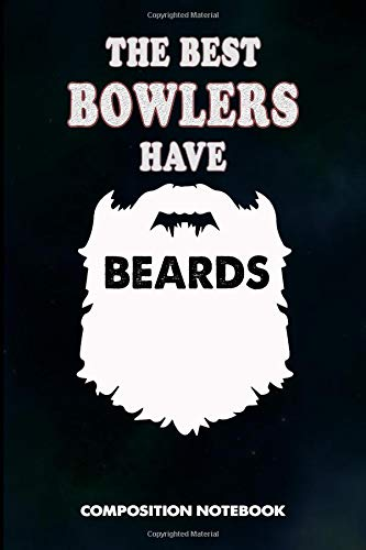 The Best Bowlers have Beards: Composition Notebook, Birthday Journal for Bowling Sports Game Lovers to write on por M. Shafiq