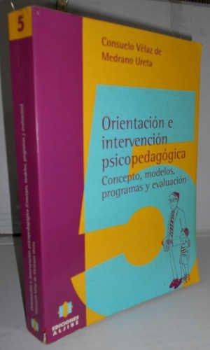 ORIENTACIÓN E INTERVENCIÓN PSICOPEDAGÓGICA. Concepto, modelos, programas y evaluación. 1ª edición. Introducción de la autora