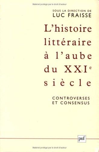L'histoire littéraire à l'aube du XXIe siècle : controverses et consensus : Actes du colloque de Strasbourg (12-17 mai 2003)