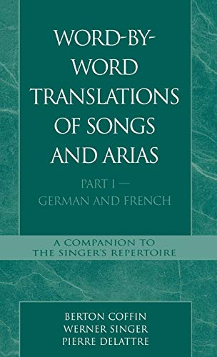 Word-By-Word Translations of Songs and Arias, Part I: German and French por Berton Coffin
