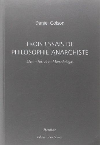 Trois essais de philosophie anarchiste : Islam, Histoire, Monadologie