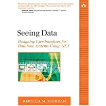 [(Seeing Data: Designing User Interfaces for Database Systems Using .Net )] [Author: Rebecca M. Riordan] [Feb-2011]