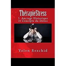 ThérapieStress Ancrage Historique et Concepts du Stress: 1. Ancrage Historique et Concepts du Stress (French Edition)