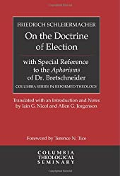 On the Doctrine of Election, with Special Reference to the Aphorisms of Dr. Bretschneider (Columbia Series in Reformed Theology)