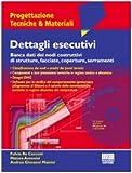 Dettagli esecutivi. Banca dati dei nodi costruttivi di strutture, facciate, coperture, serramenti. Con CD-ROM