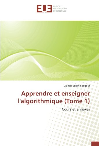 Apprendre et enseigner l'algorithmique (tome 1) par Djamel-Eddine Zegour