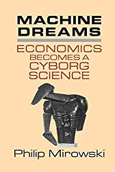 [(Machine Dreams : Economics Becomes a Cyborg Science)] [By (author) Philip Mirowski] published on (July, 2010)