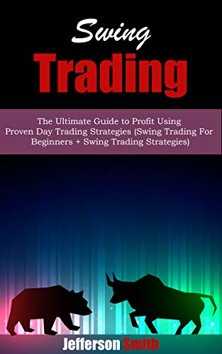 Swing Trading: The Ultimate Guide to Profit Using Proven Day Trading Strategies (Swing Trading For Beginners + Swing Trading Strategies) (English Edition) -