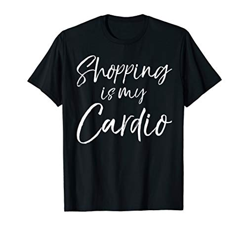 Funny Shopper Gift for Women Shopping is My Cardio T-Shirt -