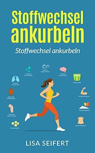 Stoffwechsel ankurbeln: Wie Sie ihren Stoffwechsel wieder in Schwung bringen und durch 10000 Schritte am Tag Fett verbrennen. (Stoffwechsel beschleunigen, abnehmen,)