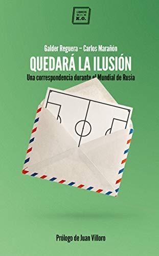 Quedará la ilusión: Una correspondencia durante el Mundial de ...