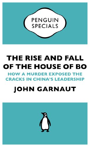 The Rise and Fall of the House of Bo: How A Murder Exposed The Cracks In China's Leadership (Penguin Specials) (English Edition) -