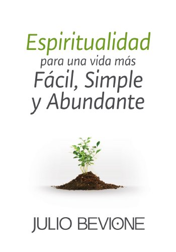 Espiritualidad para una vida más fácil, simple y abundante por Julio Bevione