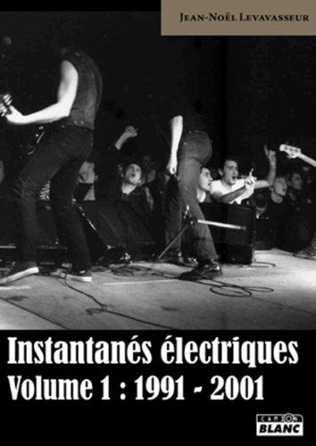 INSTANTANES ELECTRIQUES Volume 1 : 1991-2001 par Jean-Noël Levavasseur