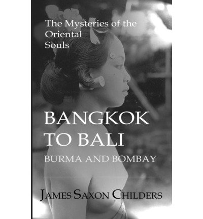 -bangkok-to-bali-burma-and-bombay-the-mysteries-of-the-oriental-souls-by-childers-james-saxon-author