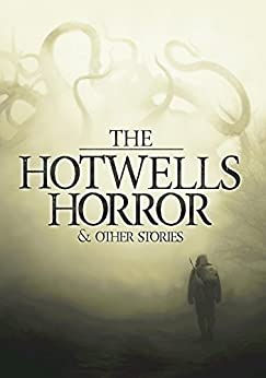 The Hotwells Horror & Other Stories by [Halliday, Chris, Parker, Thomas David]