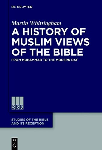 A History of Muslim Views of the Bible: The Bible and Muslim Identity Formation (7th to 11th century CE) (Studies of the Bible and Its Reception (SBR), Band 7)