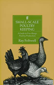Small-Scale Poultry Keeping: A Guide to Free-range Poultry Production (English Edition) par [Feltwell, Ray]