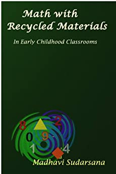 Math with Recycled Materials in Early Childhood Classrooms: Preschool Math (English Edition) par [Sudarsana, Madhavi]