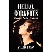 [ Hello Gorgeous Becoming Barbra Streisand ] By Mann, William J. ( Author ) Nov-2012 [ Hardback ] Hello Gorgeous Becoming Barbra Streisand