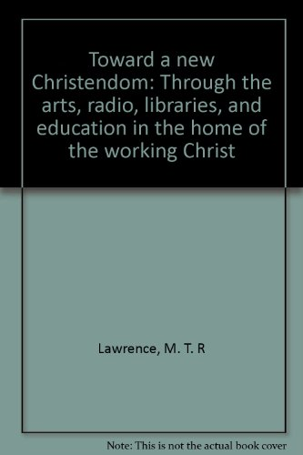 Toward a new Christendom: Through the arts, radio, libraries, and education i...