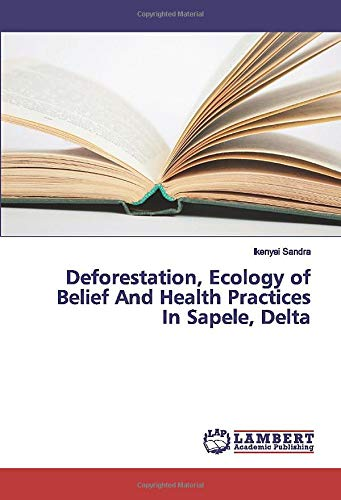 Deforestation, Ecology of Belief And Health Practices In Sapele, Delta