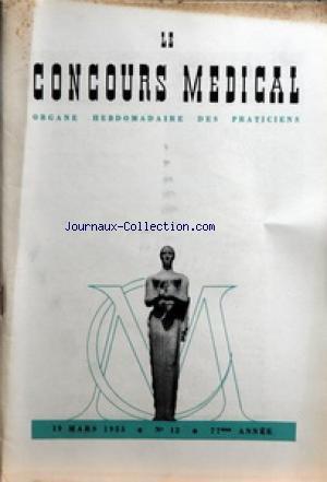CONCOURS MEDICAL (LE) [No 12] du 19/03/1955 - SOMMAIRE - EDITORIAL - FAUT-IL MAINTENIR LA THESE PAR J FIOLLE - PARTIE SCIENTIFIQUE - LA CURE HYDRO-MINERALE DE VALS-LES-BAINS DANS LE TRAITEMENT DU DIABETE SUCRE PAR R BOULIN - LES INDICATIONS MODERNES DE LA CRENOTHERAPIE EN GYNECOLOGIE A LA LUMIERE DE QUELQUES ACQUISITIONS RECENTES PAR Y CANEL - L'ANALYSE ET LA SYNTHESE EN HYDROLOGIE PAR J GODONNECHE - LES DIVERTICULES COLIQUES PAR H GAEHLINGER - A PROPOS D'UNE OBSERVATION DE CRENO-CHIRURGIE PAR