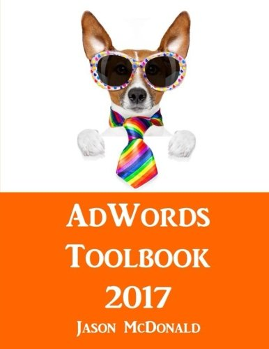 AdWords Toolbook: 2017 Directory of Free Tools for PPC Advertising on Google AdWords, Bing, and Yahoo