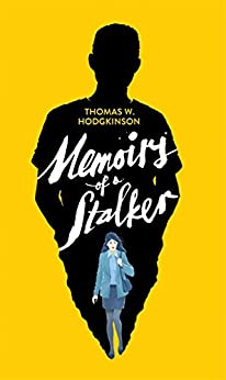Memoirs Of A Stalker: A Startlingly Original And Blackly Comic Psychological Thriller por Thomas W. Hodgkinson epub