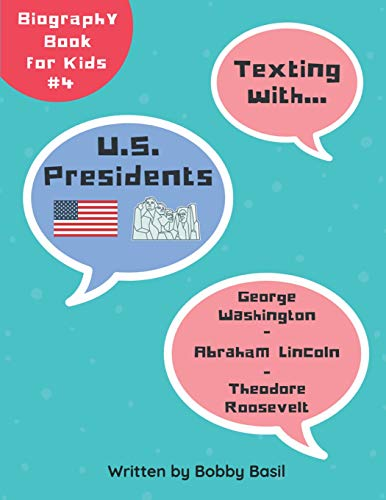 Texting with U.S. Presidents: George Washington, Abraham Lincoln, and Theodore Roosevelt Biography Book for Kids (Texting with History Collection, Band 4)