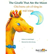 The Giraffe That Ate the Moon: Chú hươu cao cổ từng ăn mặt trăng : Babl Children's Books in Vietnamese and English
