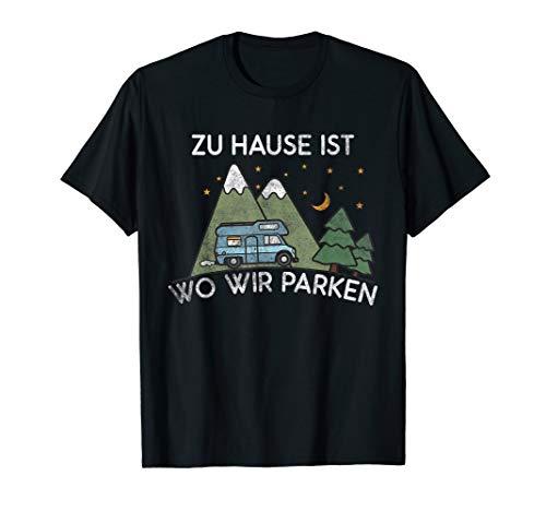 Zu Hause ist wo wir parken Wohnmobil T-Shirt