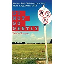 [ Do Not Go Gently ] By Morgan, MR Patric (Author) [ Nov - 2012 ] [ Paperback ]